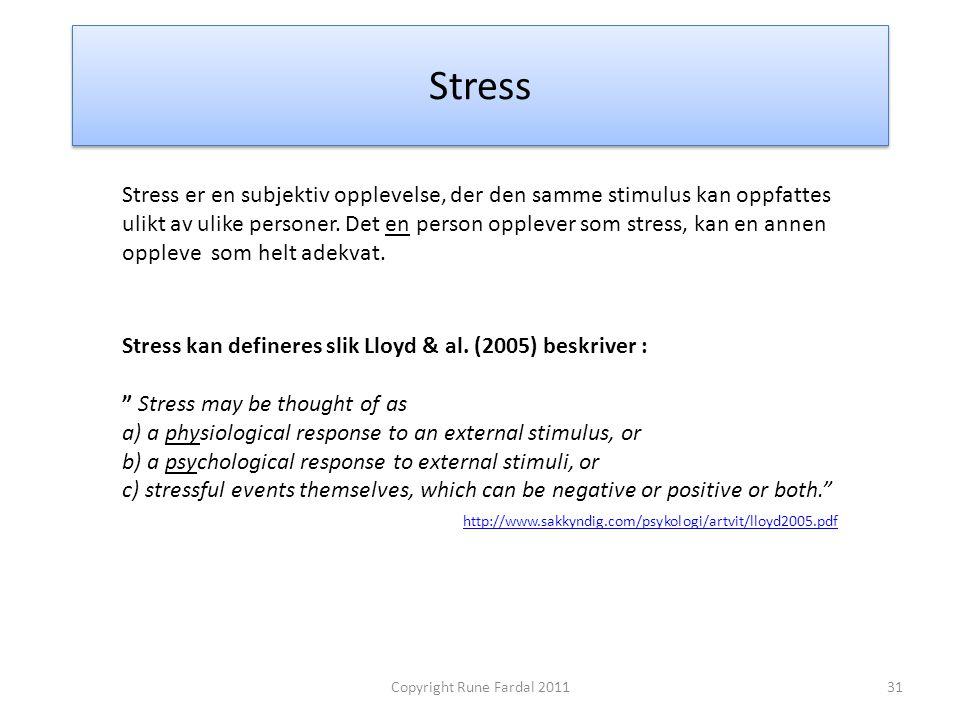 Stress Stress er en subjektiv opplevelse, der den samme stimulus kan oppfattes.