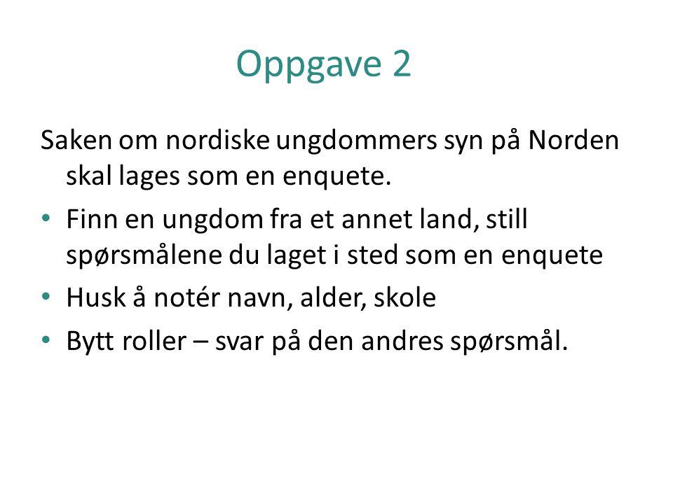 Oppgave 2 Saken om nordiske ungdommers syn på Norden skal lages som en enquete.