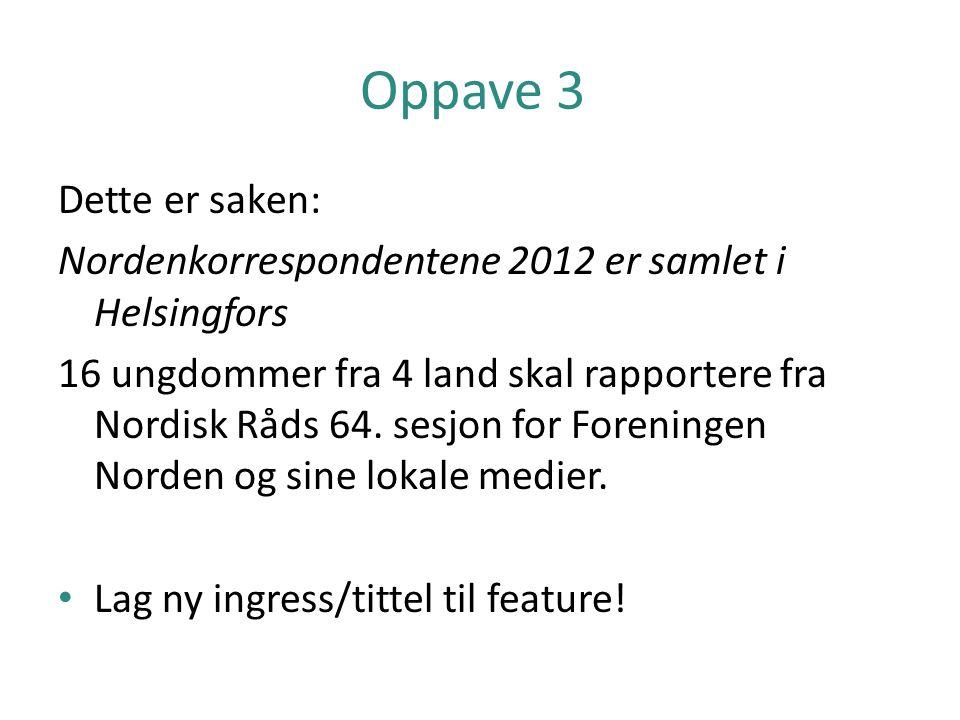 Oppave 3 Dette er saken: Nordenkorrespondentene 2012 er samlet i Helsingfors.