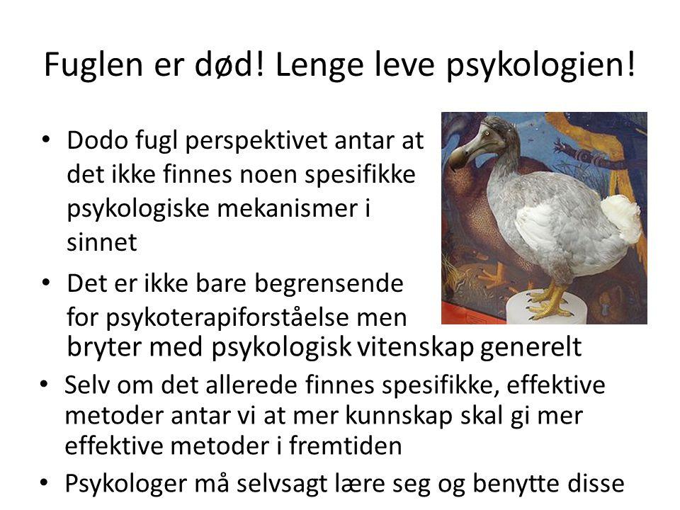 Fuglen er død! Lenge leve psykologien!