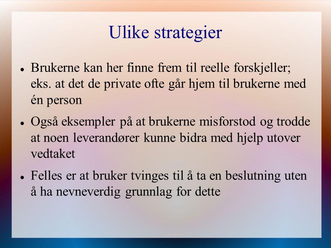 Ulike strategier Brukerne kan her finne frem til reelle forskjeller; eks. at det de private ofte går hjem til brukerne med én person.