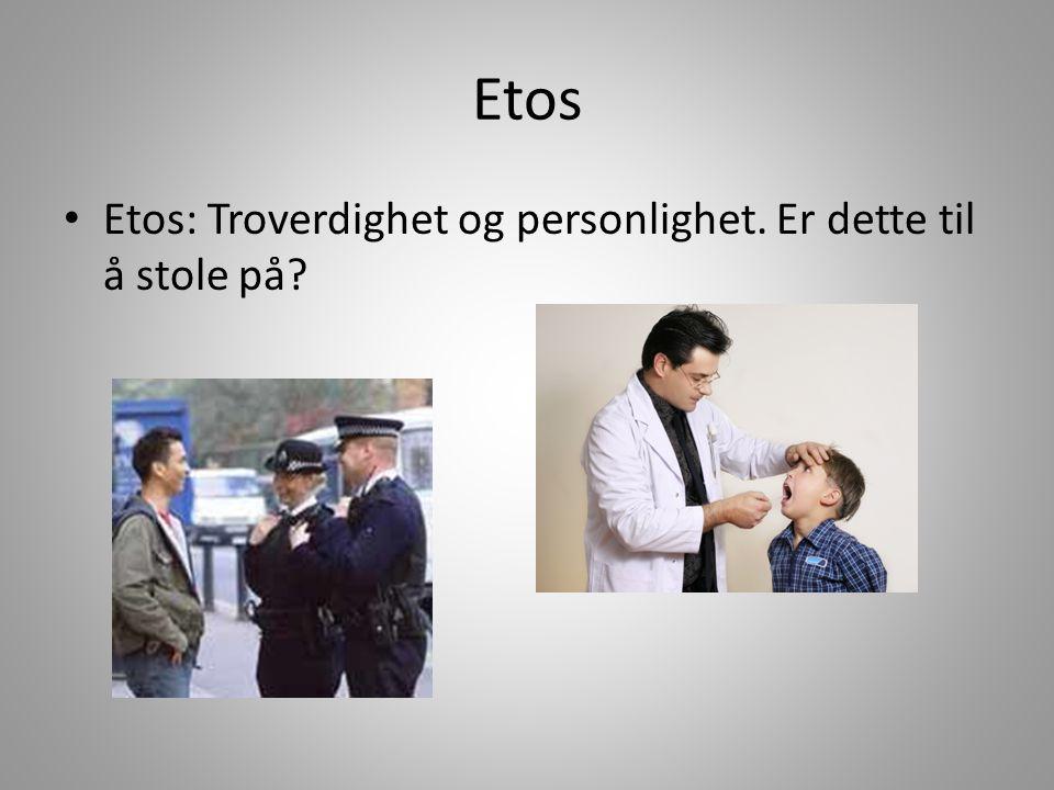 Etos Etos: Troverdighet og personlighet. Er dette til å stole på