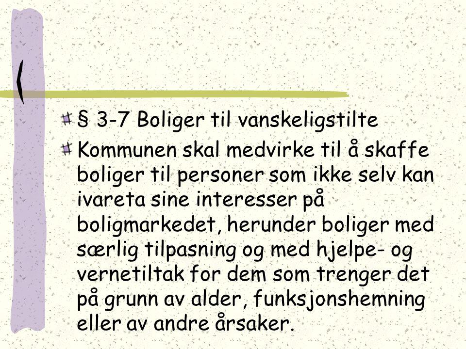 § 3-7 Boliger til vanskeligstilte
