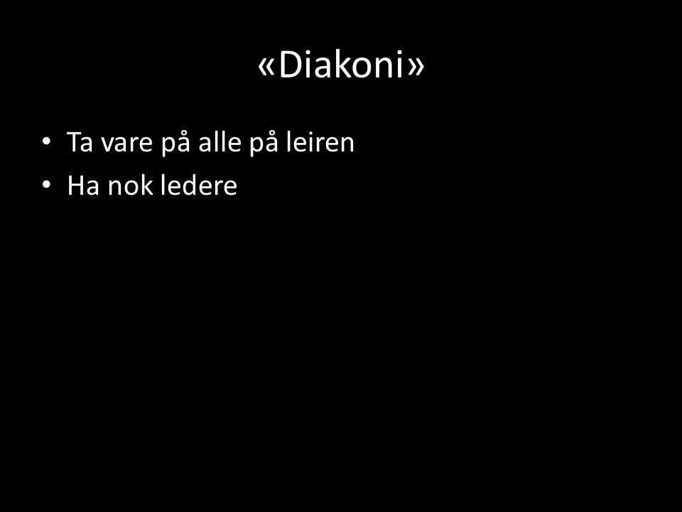 «Diakoni» Ta vare på alle på leiren Ha nok ledere