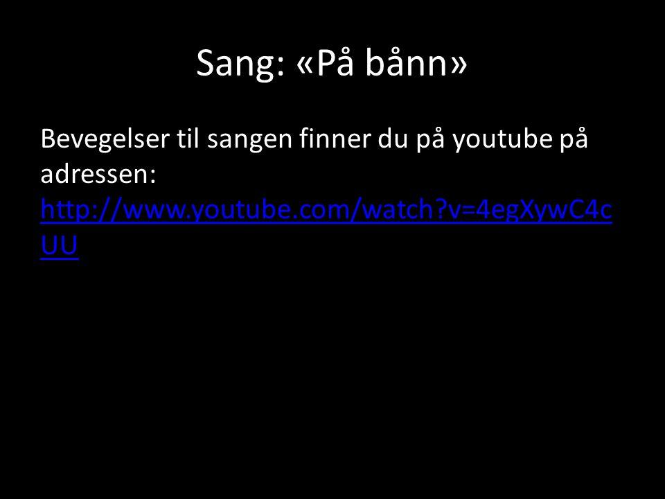 Sang: «På bånn» Bevegelser til sangen finner du på youtube på adressen: http://www.youtube.com/watch v=4egXywC4cUU.