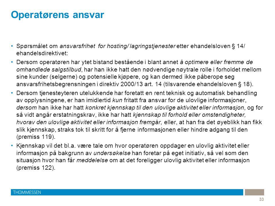 Operatørens ansvar Spørsmålet om ansvarsfrihet for hosting/ lagringstjenester etter ehandelsloven § 14/ ehandelsdirektivet: