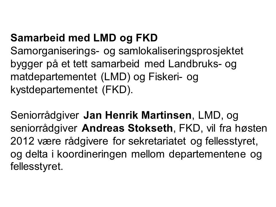 Samarbeid med LMD og FKD Samorganiserings- og samlokaliseringsprosjektet bygger på et tett samarbeid med Landbruks- og matdepartementet (LMD) og Fiskeri- og kystdepartementet (FKD).