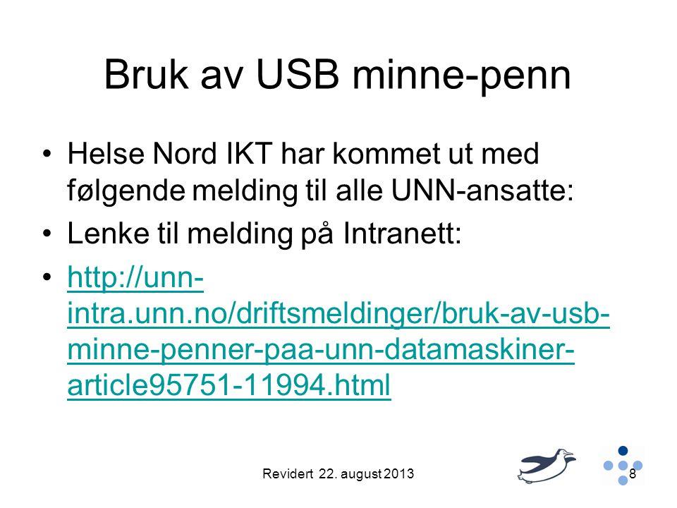 Bruk av USB minne-penn Helse Nord IKT har kommet ut med følgende melding til alle UNN-ansatte: Lenke til melding på Intranett: