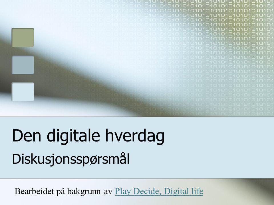 Den digitale hverdag Diskusjonsspørsmål