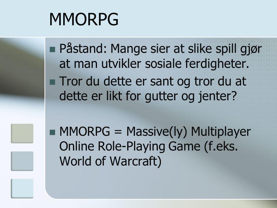 MMORPG Påstand: Mange sier at slike spill gjør at man utvikler sosiale ferdigheter.