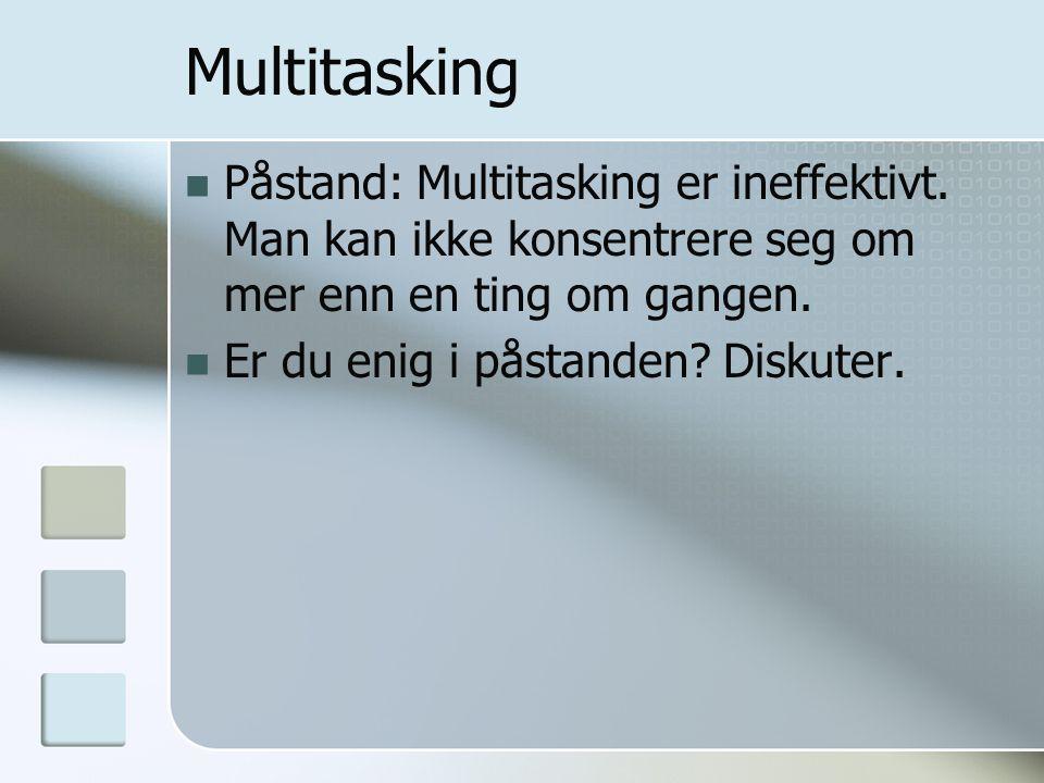 Multitasking Påstand: Multitasking er ineffektivt. Man kan ikke konsentrere seg om mer enn en ting om gangen.