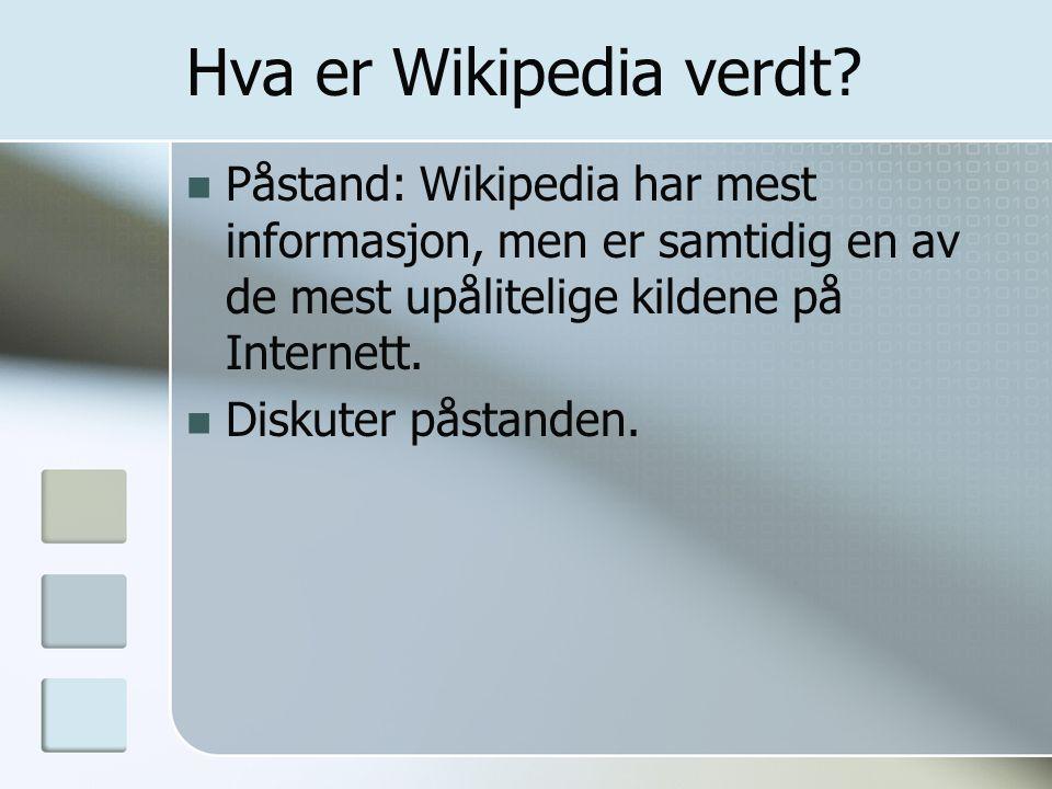 Hva er Wikipedia verdt Påstand: Wikipedia har mest informasjon, men er samtidig en av de mest upålitelige kildene på Internett.