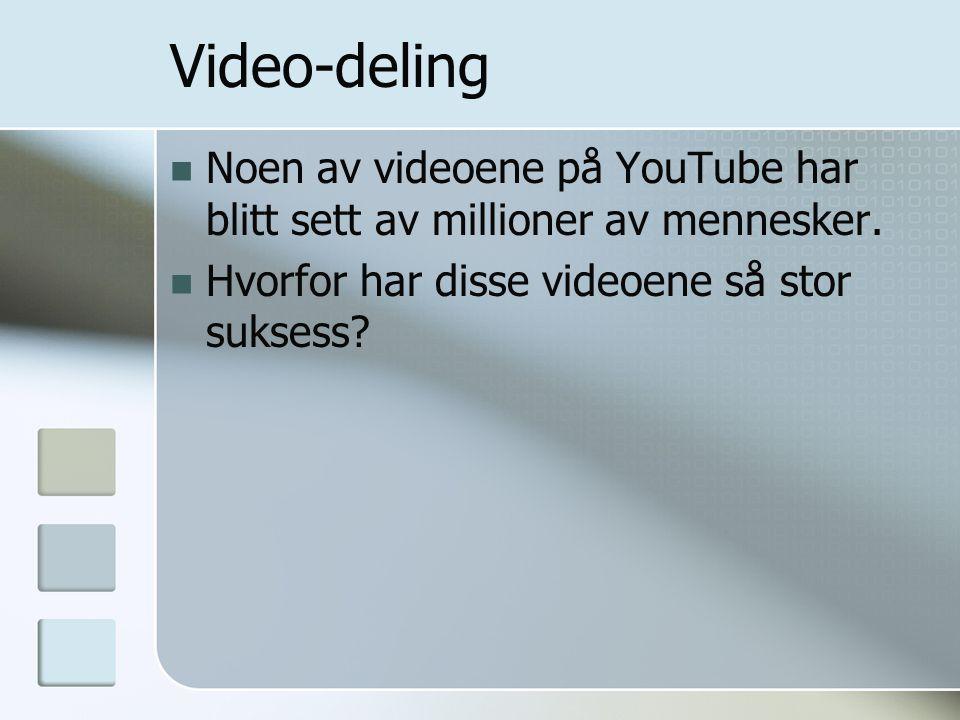 Video-deling Noen av videoene på YouTube har blitt sett av millioner av mennesker.