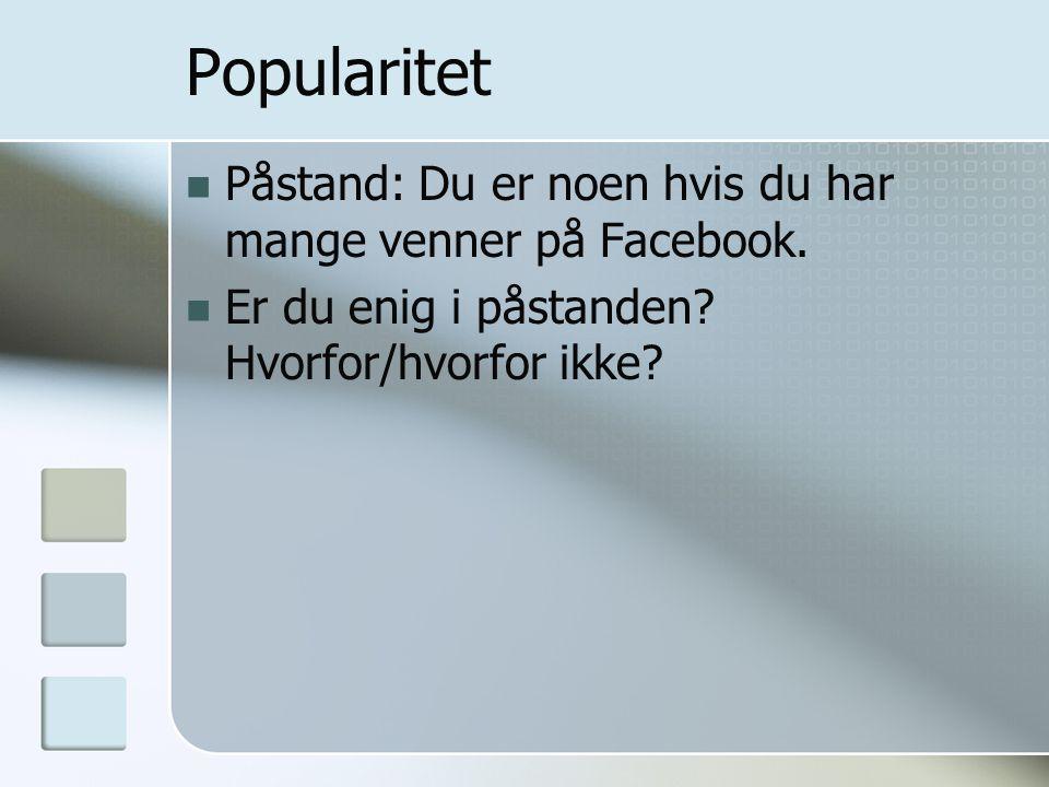 Popularitet Påstand: Du er noen hvis du har mange venner på Facebook.