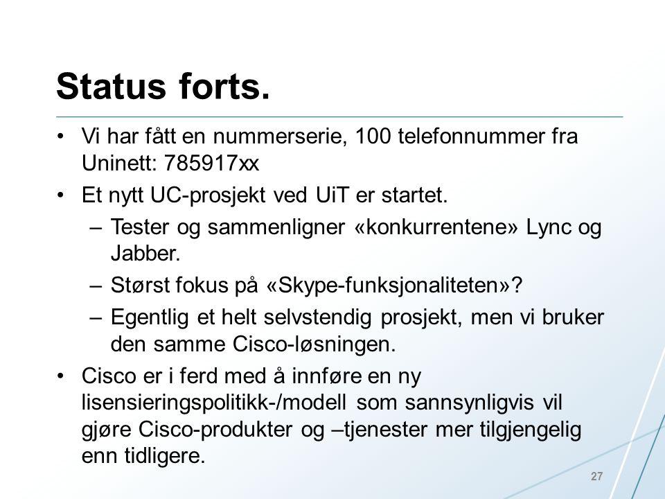 Status forts. Vi har fått en nummerserie, 100 telefonnummer fra Uninett: 785917xx. Et nytt UC-prosjekt ved UiT er startet.