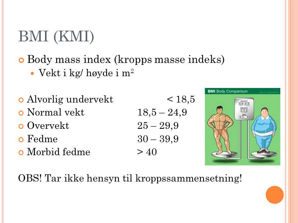 BMI (KMI) Body mass index (kropps masse indeks) Vekt i kg/ høyde i m2