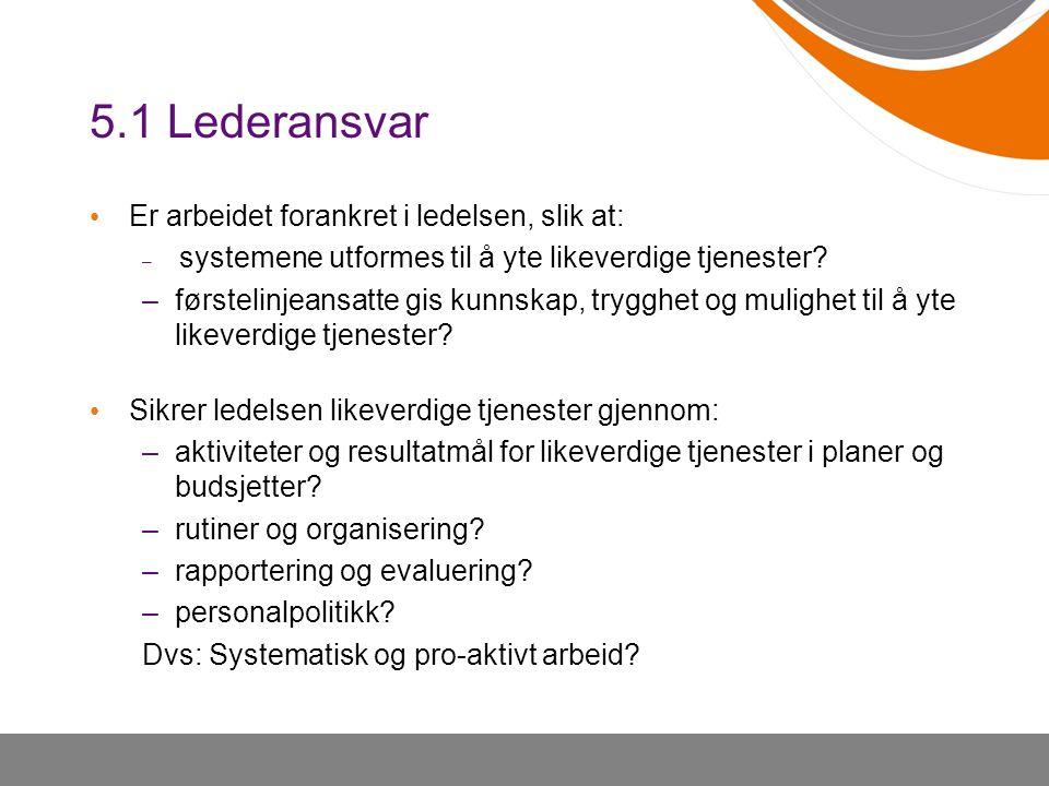 5.1 Lederansvar Er arbeidet forankret i ledelsen, slik at: