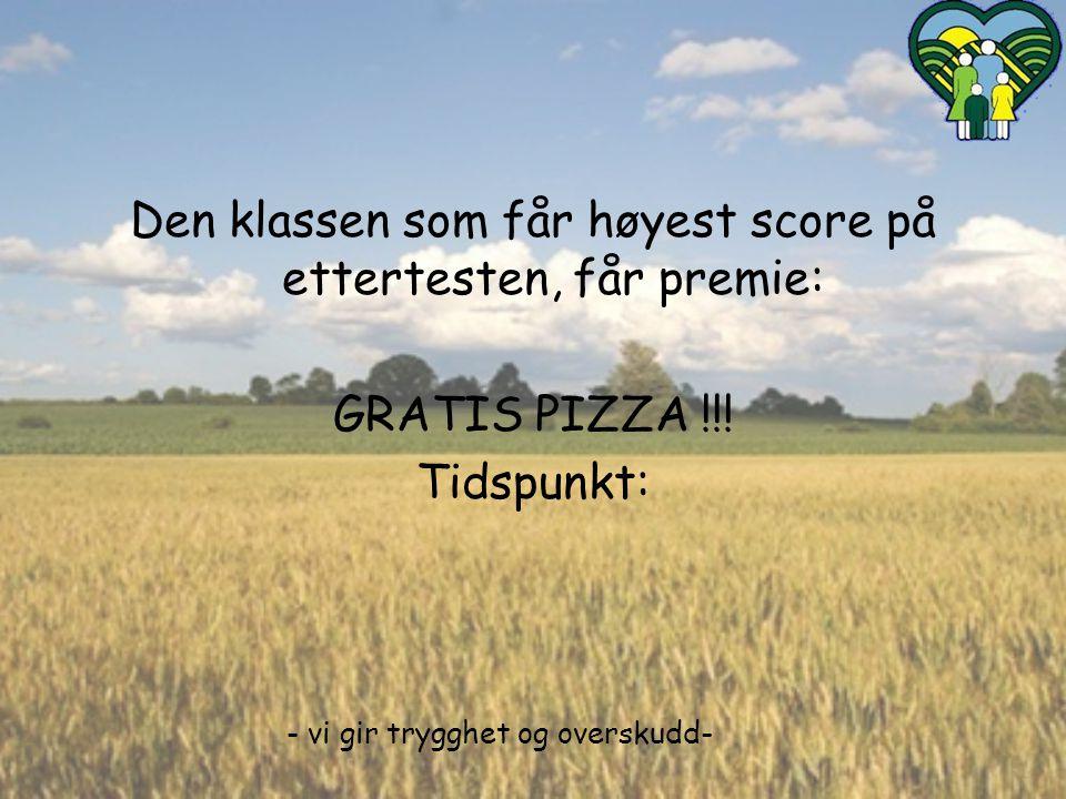 Den klassen som får høyest score på ettertesten, får premie: GRATIS PIZZA !!! Tidspunkt: