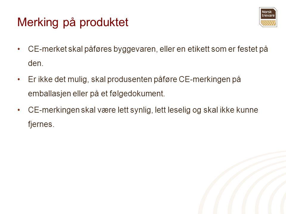 Merking på produktet CE-merket skal påføres byggevaren, eller en etikett som er festet på den.