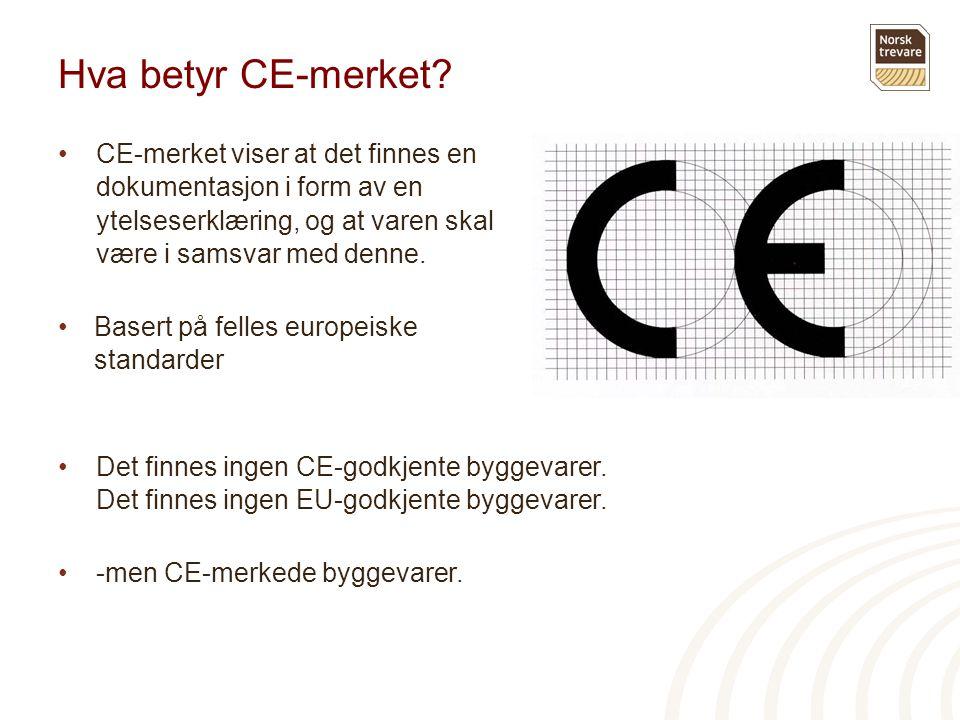 Hva betyr CE-merket CE-merket viser at det finnes en dokumentasjon i form av en ytelseserklæring, og at varen skal være i samsvar med denne.