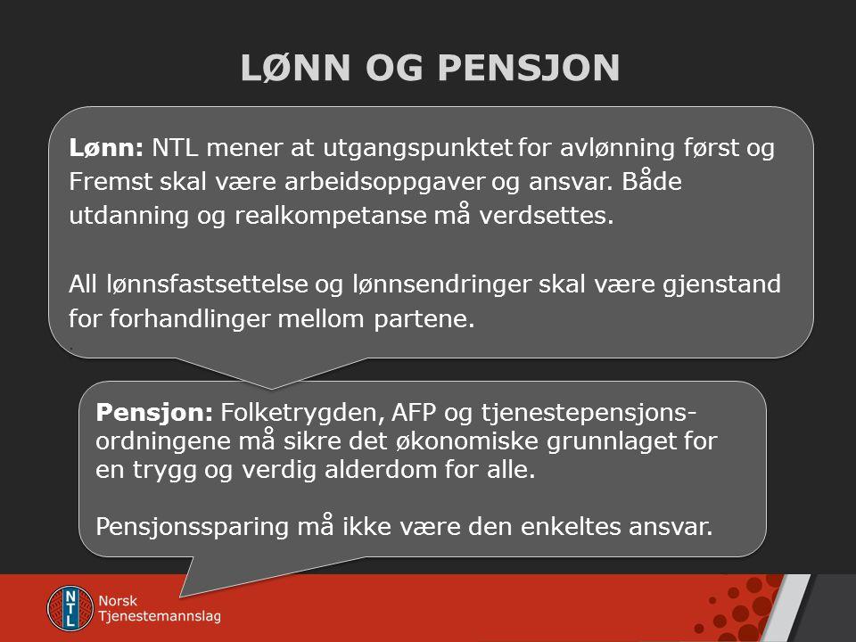 LØNN OG PENSJON Lønn: NTL mener at utgangspunktet for avlønning først og. Fremst skal være arbeidsoppgaver og ansvar. Både.