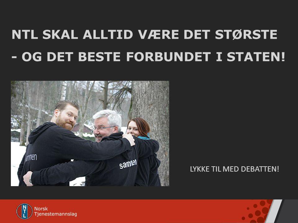 NTL SKAL ALLTID VÆRE DET STØRSTE - OG DET BESTE FORBUNDET I STATEN!