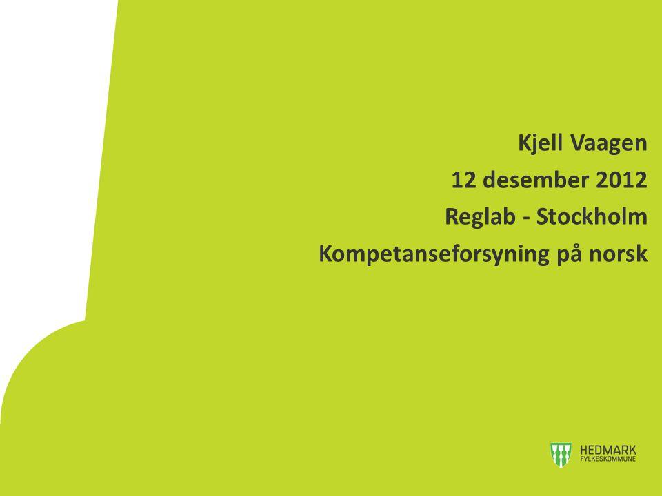 Kjell Vaagen 12 desember 2012 Reglab - Stockholm Kompetanseforsyning på norsk