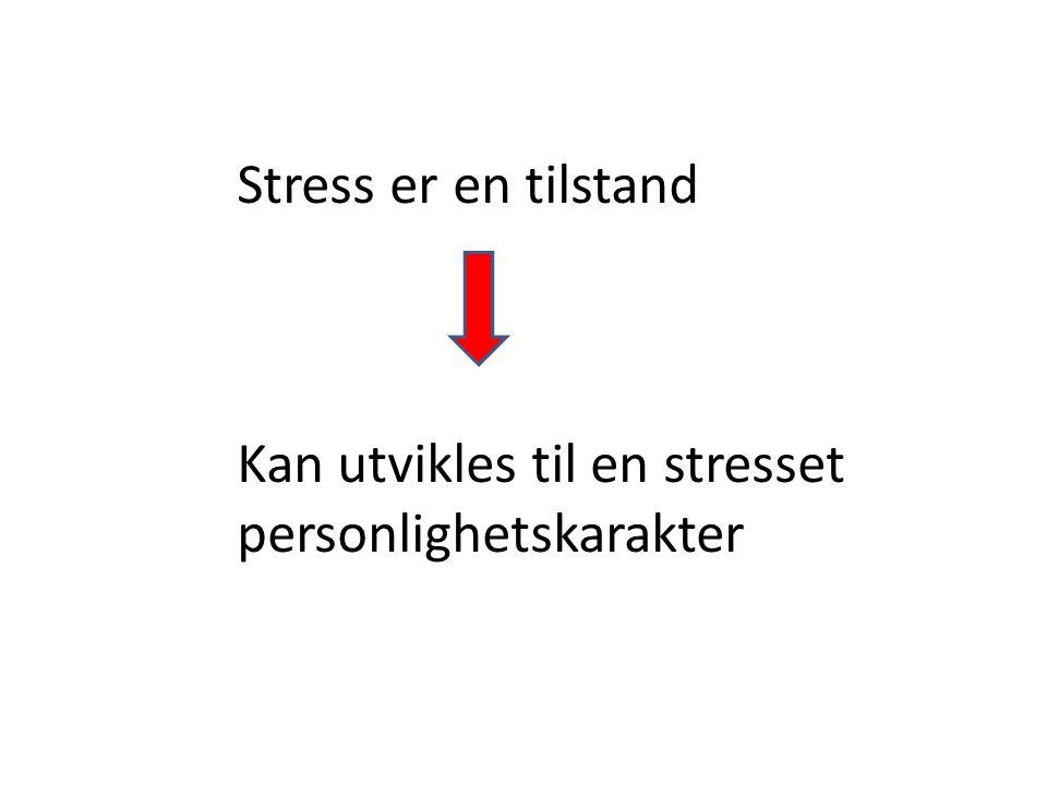 Kan utvikles til en stresset personlighetskarakter