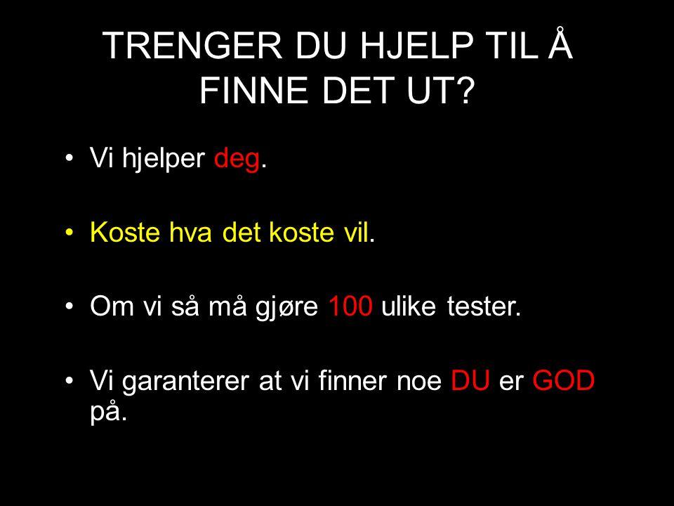 TRENGER DU HJELP TIL Å FINNE DET UT
