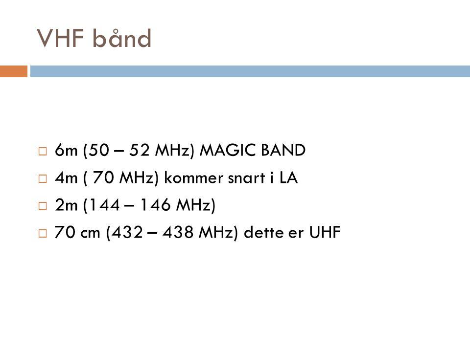VHF bånd 6m (50 – 52 MHz) MAGIC BAND 4m ( 70 MHz) kommer snart i LA