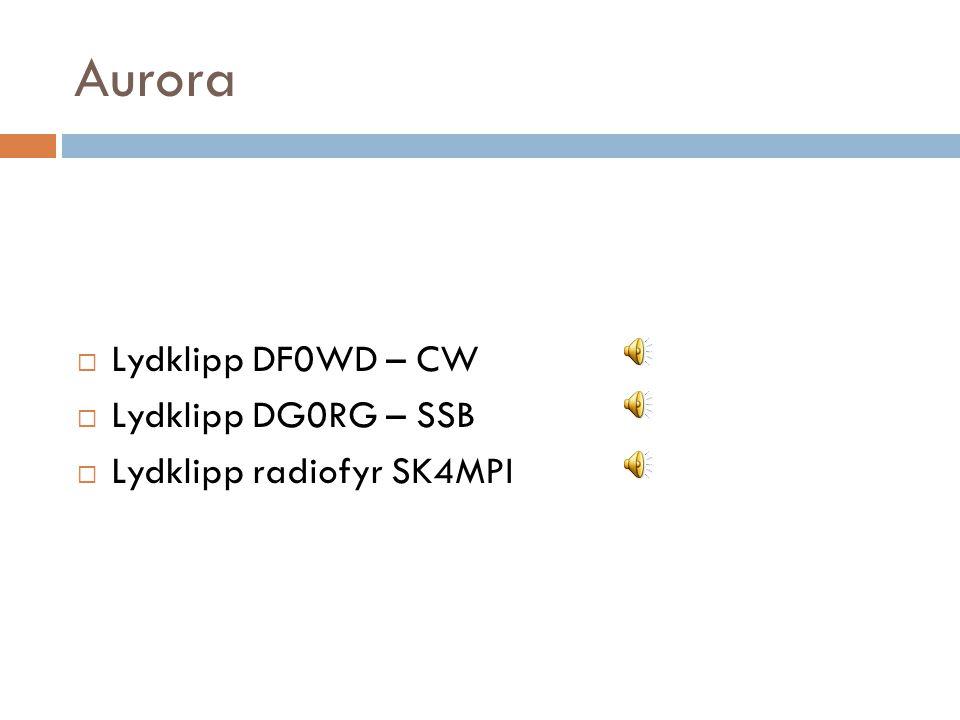 Aurora Lydklipp DF0WD – CW Lydklipp DG0RG – SSB