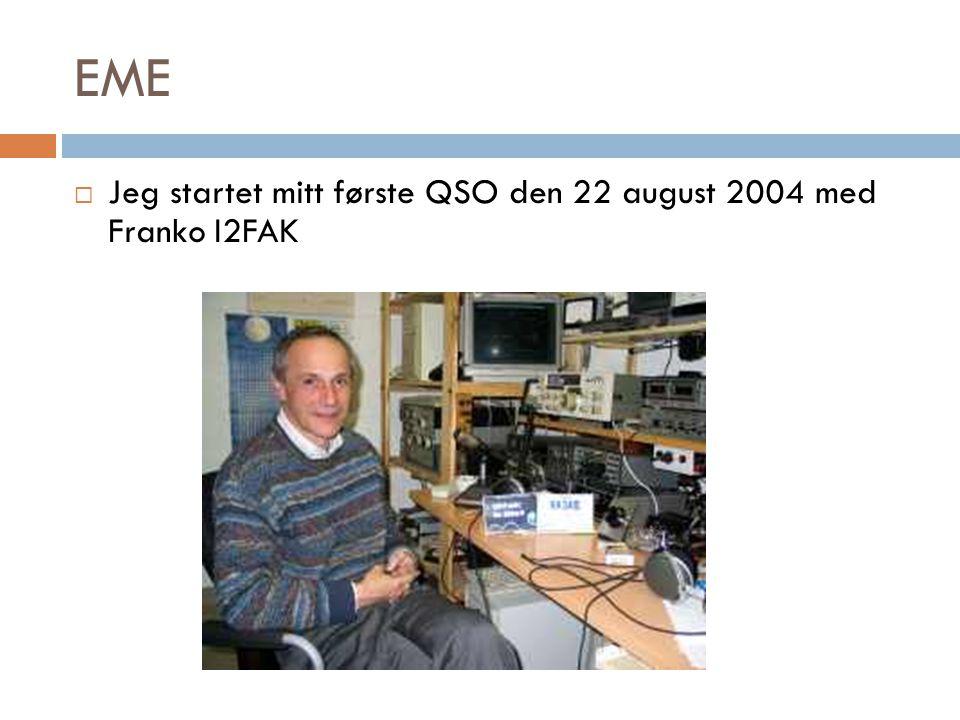 EME Jeg startet mitt første QSO den 22 august 2004 med Franko I2FAK