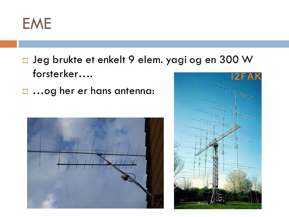 EME Jeg brukte et enkelt 9 elem. yagi og en 300 W forsterker….