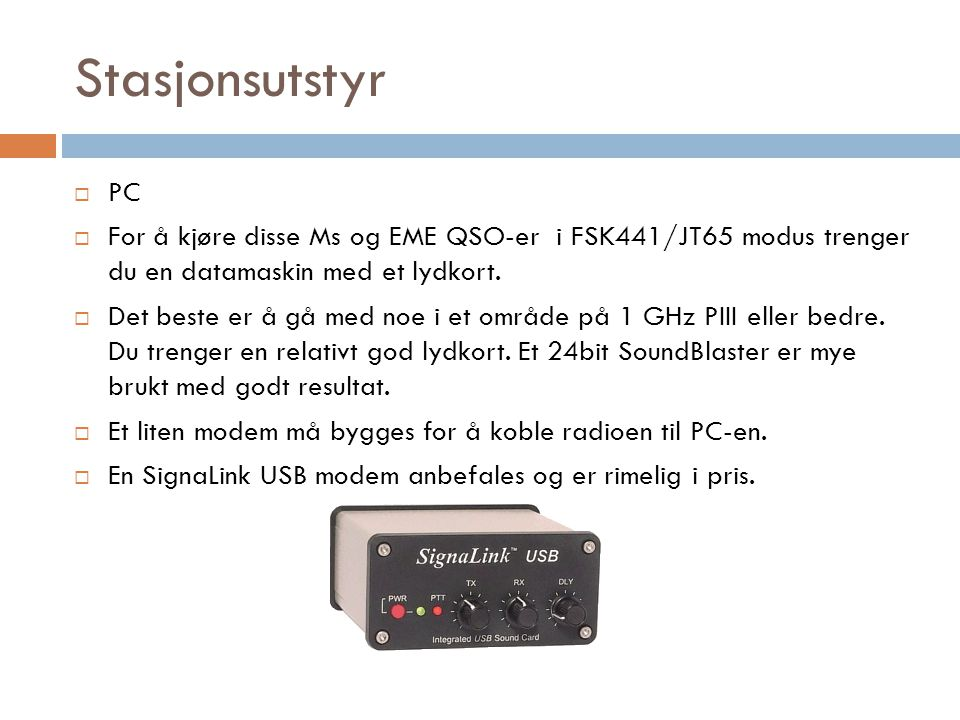 Stasjonsutstyr PC. For å kjøre disse Ms og EME QSO-er i FSK441/JT65 modus trenger du en datamaskin med et lydkort.