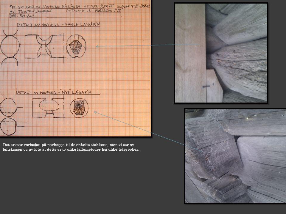 Det er stor variasjon på novhogga til de enkelte stokkene, men vi ser av feltskissen og av foto at dette er to ulike laftemetoder fra ulike tidsepoker.