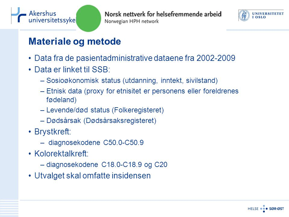 Materiale og metode Data fra de pasientadministrative dataene fra 2002-2009. Data er linket til SSB: