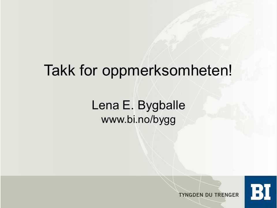 Takk for oppmerksomheten! Lena E. Bygballe www.bi.no/bygg