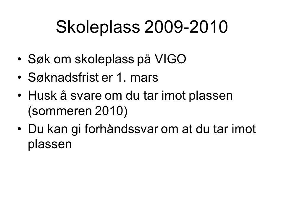 Skoleplass 2009-2010 Søk om skoleplass på VIGO Søknadsfrist er 1. mars