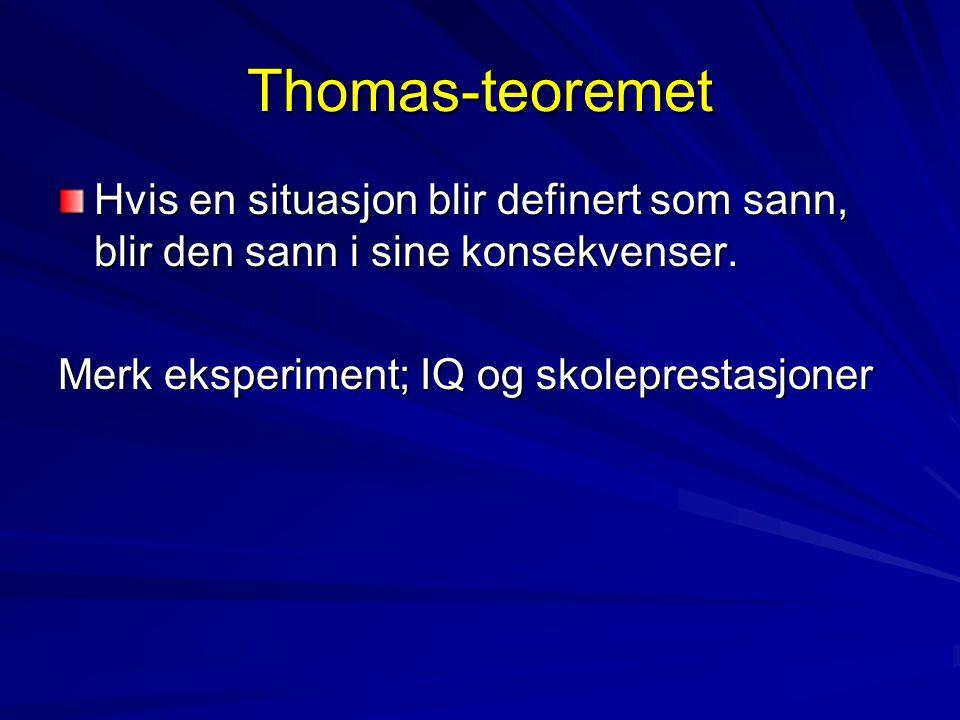 Thomas-teoremet Hvis en situasjon blir definert som sann, blir den sann i sine konsekvenser.