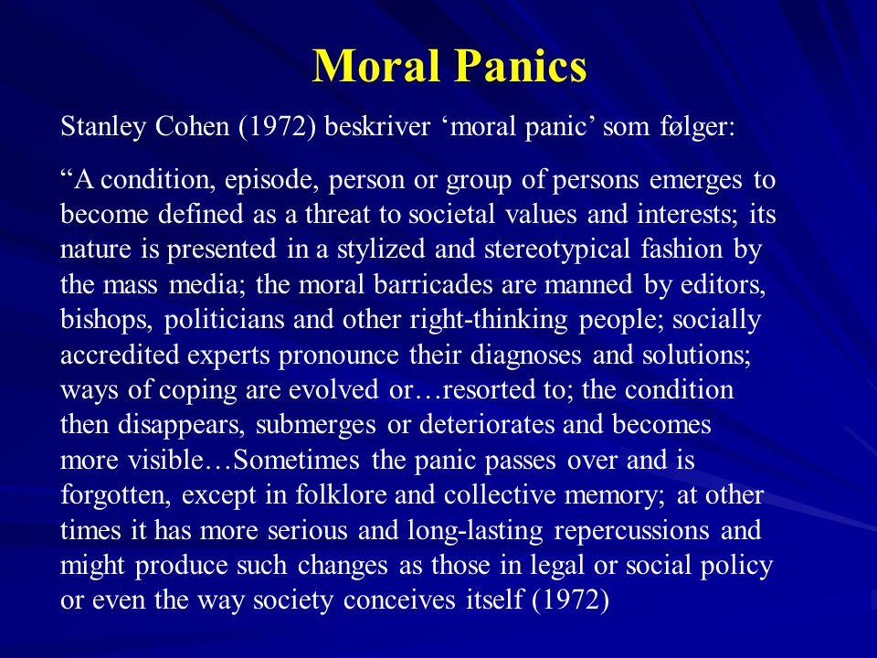 Moral Panics Stanley Cohen (1972) beskriver 'moral panic' som følger: