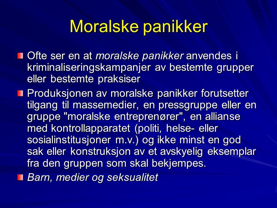 Moralske panikker Ofte ser en at moralske panikker anvendes i kriminaliseringskampanjer av bestemte grupper eller bestemte praksiser.
