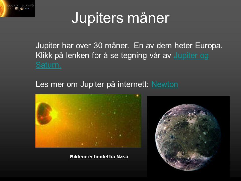 Jupiters måner Jupiter har over 30 måner. En av dem heter Europa. Klikk på lenken for å se tegning vår av Jupiter og Saturn.