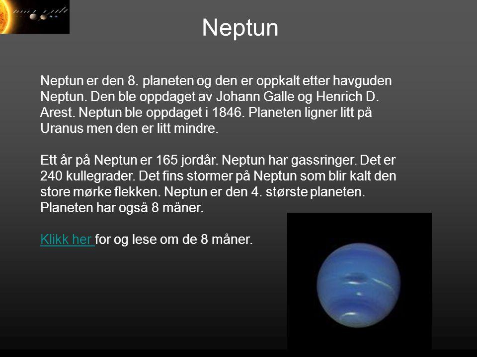 Neptun Neptun er den 8. planeten og den er oppkalt etter havguden