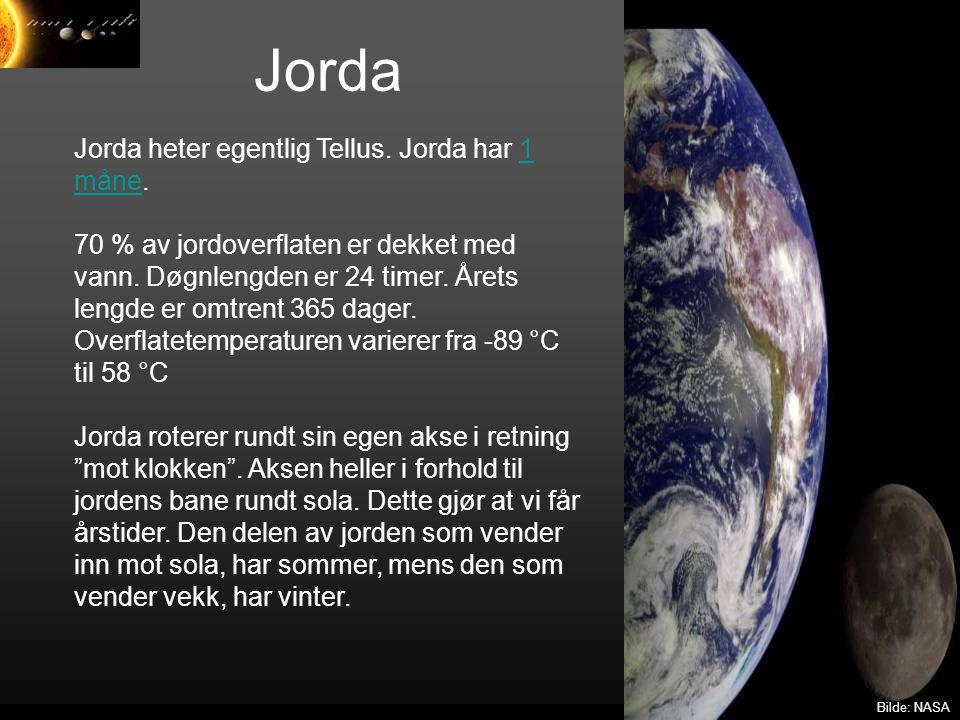 Jorda Jorda heter egentlig Tellus. Jorda har 1 måne.