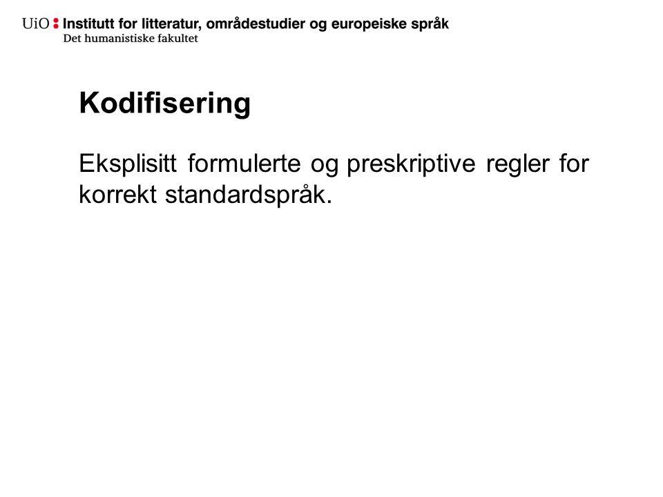 Kodifisering Eksplisitt formulerte og preskriptive regler for korrekt standardspråk.