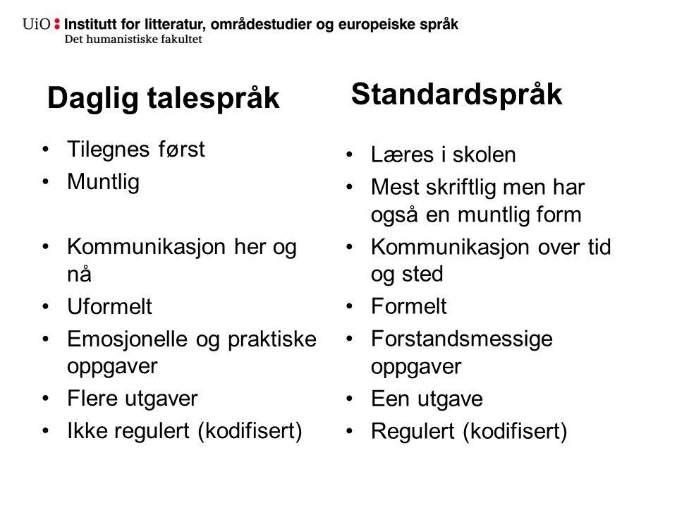 Daglig talespråk Standardspråk Tilegnes først Læres i skolen Muntlig