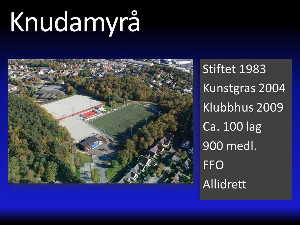 Knudamyrå Stiftet 1983 Kunstgras 2004 Klubbhus 2009 Ca. 100 lag