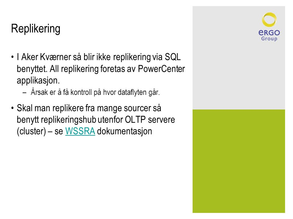 Replikering I Aker Kværner så blir ikke replikering via SQL benyttet. All replikering foretas av PowerCenter applikasjon.