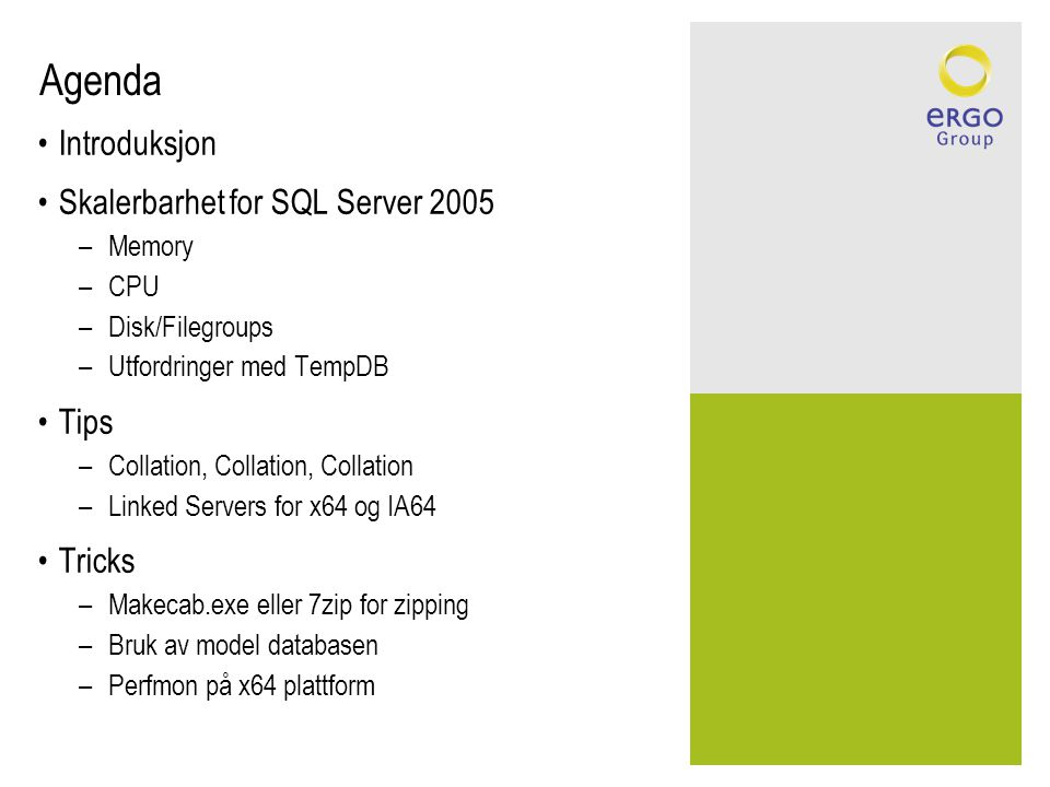 Agenda Introduksjon Skalerbarhet for SQL Server 2005 Tips Tricks