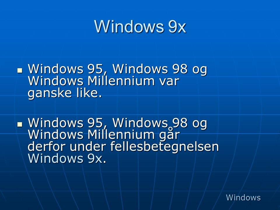 Windows 9x Windows 95, Windows 98 og Windows Millennium var ganske like.
